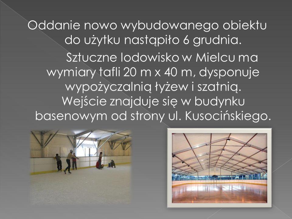 Oddanie nowo wybudowanego obiektu do użytku nastąpiło 6 grudnia. Sztuczne lodowisko w Mielcu ma wymiary tafli 20 m x 40 m, dysponuje wypożyczalnią łyż