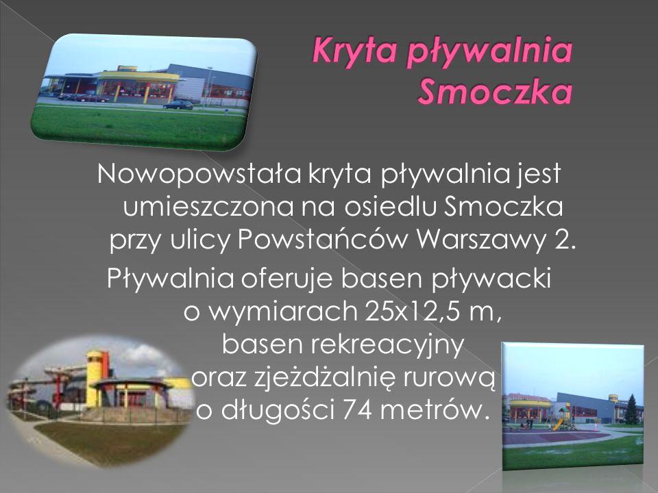 Nowopowstała kryta pływalnia jest umieszczona na osiedlu Smoczka przy ulicy Powstańców Warszawy 2. Pływalnia oferuje basen pływacki o wymiarach 25x12,
