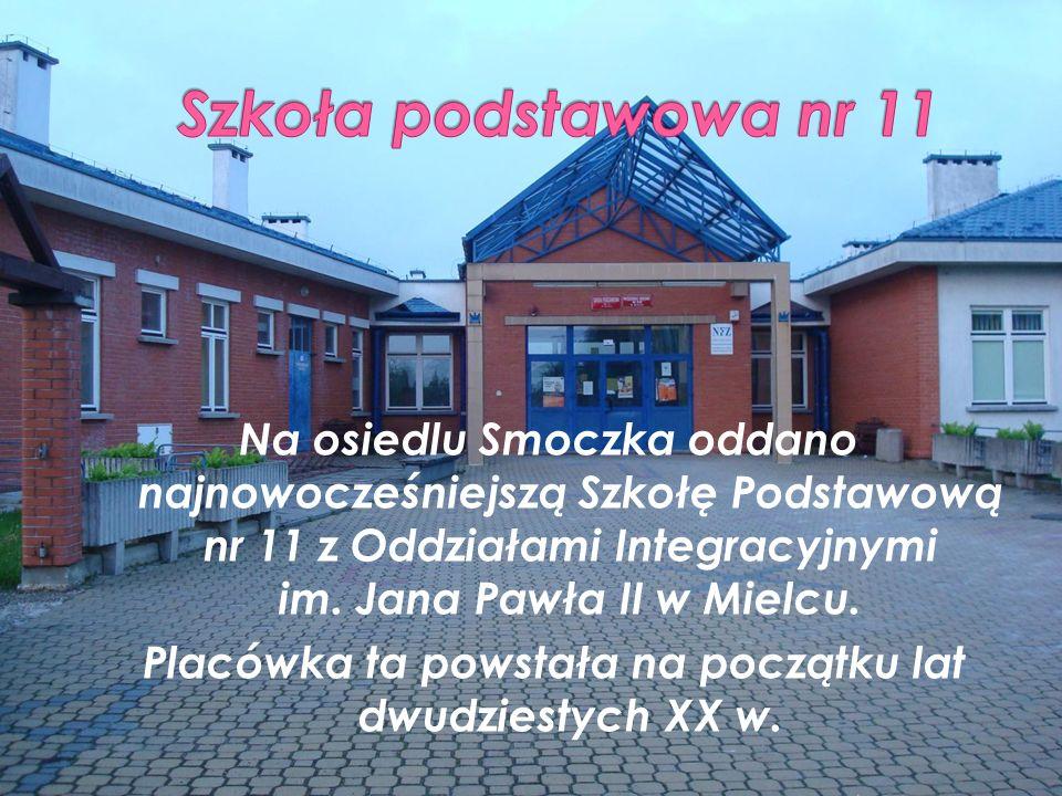 Na osiedlu Smoczka oddano najnowocześniejszą Szkołę Podstawową nr 11 z Oddziałami Integracyjnymi im. Jana Pawła II w Mielcu. Placówka ta powstała na p
