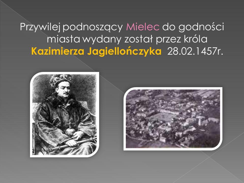 Przywilej podnoszący Mielec do godności miasta wydany został przez króla Kazimierza Jagiellończyka 28.02.1457r.