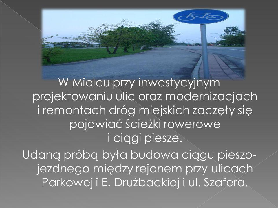 W Mielcu przy inwestycyjnym projektowaniu ulic oraz modernizacjach i remontach dróg miejskich zaczęły się pojawiać ścieżki rowerowe i ciągi piesze. Ud