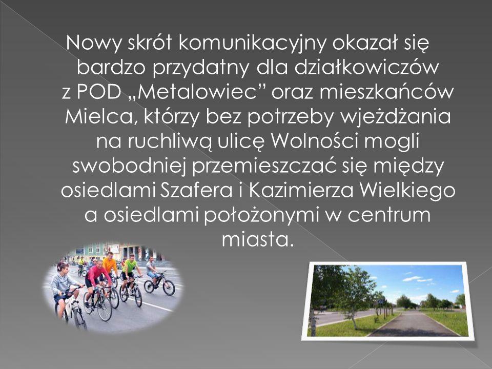 Nowy skrót komunikacyjny okazał się bardzo przydatny dla działkowiczów z POD Metalowiec oraz mieszkańców Mielca, którzy bez potrzeby wjeżdżania na ruc