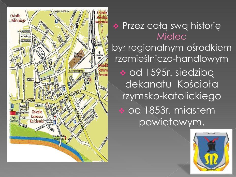 Przez całą swą historię Mielec był regionalnym ośrodkiem rzemieślniczo-handlowym od 1595r. siedzibą dekanatu Kościoła rzymsko-katolickiego od 1853r. m