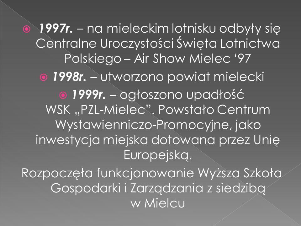 1997r. – na mieleckim lotnisku odbyły się Centralne Uroczystości Święta Lotnictwa Polskiego – Air Show Mielec 97 1998r. – utworzono powiat mielecki 19