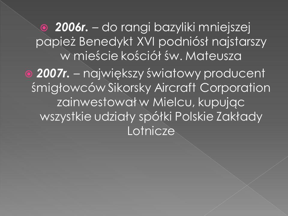 2006r. – do rangi bazyliki mniejszej papież Benedykt XVI podniósł najstarszy w mieście kościół św. Mateusza 2007r. – największy światowy producent śmi