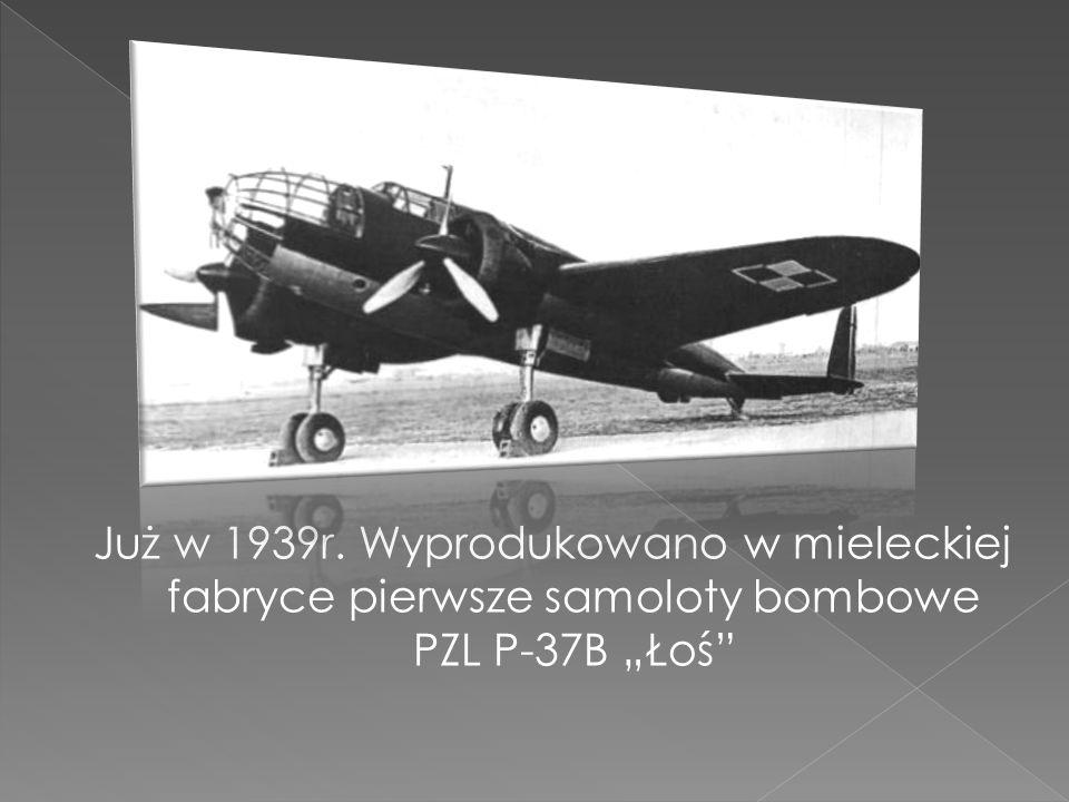 Już w 1939r. Wyprodukowano w mieleckiej fabryce pierwsze samoloty bombowe PZL P-37B Łoś