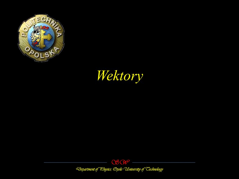 Wektory SW Department of Physics, Opole University of Technology