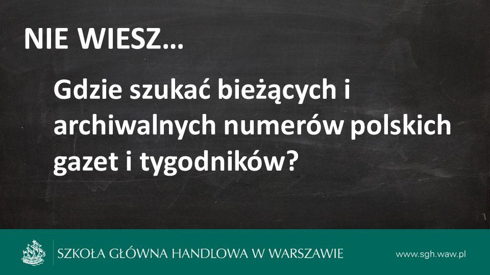 NIE WIESZ… Gdzie szukać bieżących i archiwalnych numerów polskich gazet i tygodników?