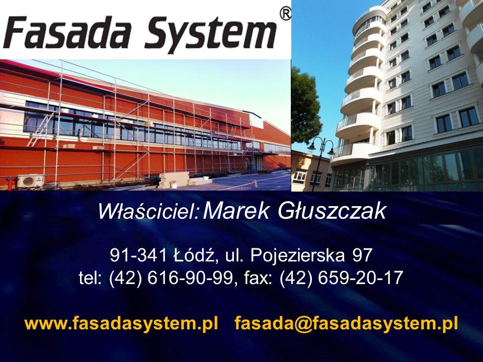 Właściciel: Marek Głuszczak 91-341 Łódź, ul. Pojezierska 97 tel: (42) 616-90-99, fax: (42) 659-20-17 www.fasadasystem.pl fasada@fasadasystem.pl