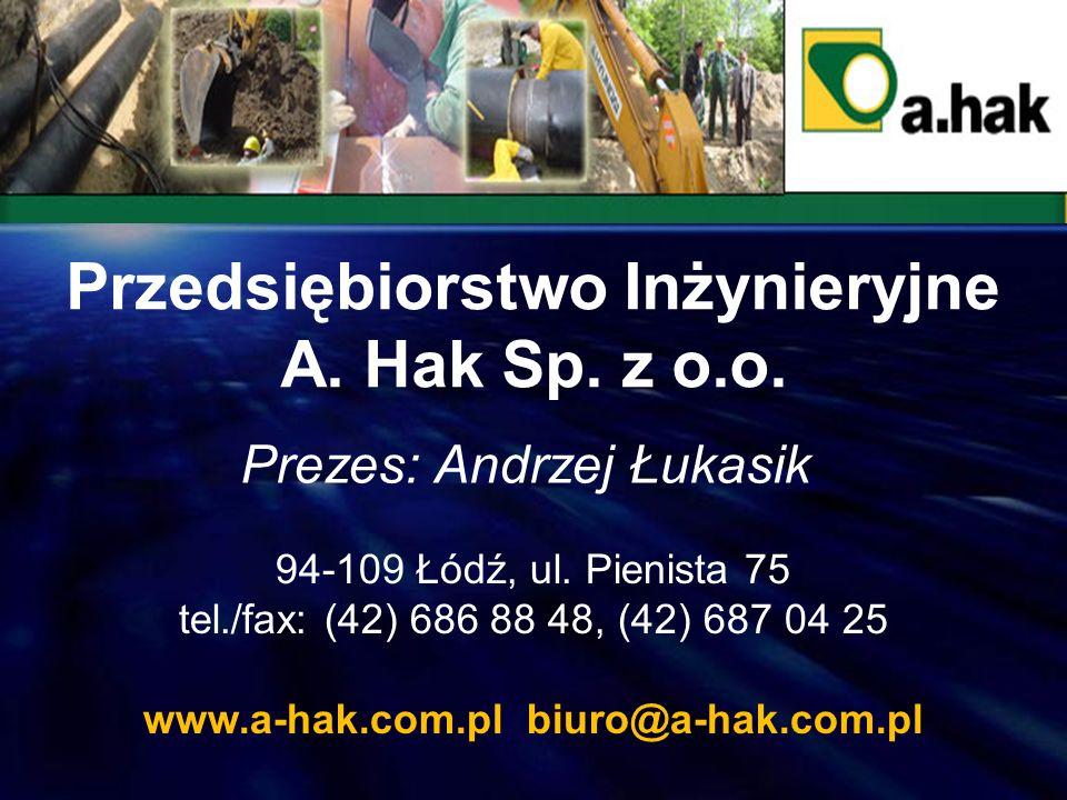 94-109 Łódź, ul. Pienista 75 tel./fax: (42) 686 88 48, (42) 687 04 25 www.a-hak.com.pl biuro@a-hak.com.pl Przedsiębiorstwo Inżynieryjne A. Hak Sp. z o