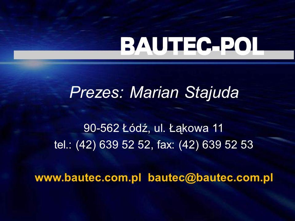 Prezes: Marian Stajuda 90-562 Łódź, ul. Łąkowa 11 tel.: (42) 639 52 52, fax: (42) 639 52 53 www.bautec.com.pl bautec@bautec.com.pl