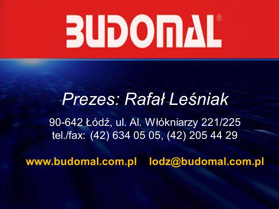 Prezes: Rafał Leśniak 90-642 Łódź, ul. Al. Włókniarzy 221/225 tel./fax: (42) 634 05 05, (42) 205 44 29 www.budomal.com.pl lodz@budomal.com.pl