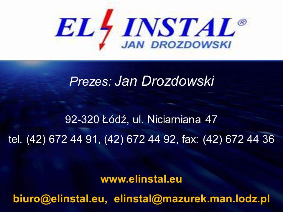 Prezes: Jan Drozdowski 92-320 Łódź, ul. Niciarniana 47 tel. (42) 672 44 91, (42) 672 44 92, fax: (42) 672 44 36 www.elinstal.eu biuro@elinstal.eu, eli