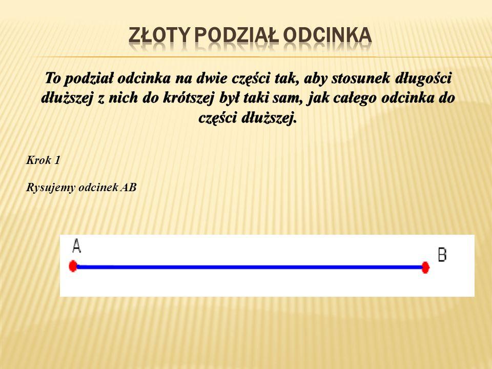 To podział odcinka na dwie części tak, aby stosunek długości dłuższej z nich do krótszej był taki sam, jak całego odcinka do części dłuższej. Krok 1 R
