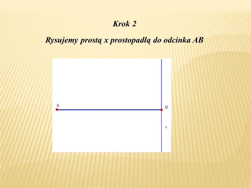 Krok 2 Rysujemy prostą x prostopadłą do odcinka AB