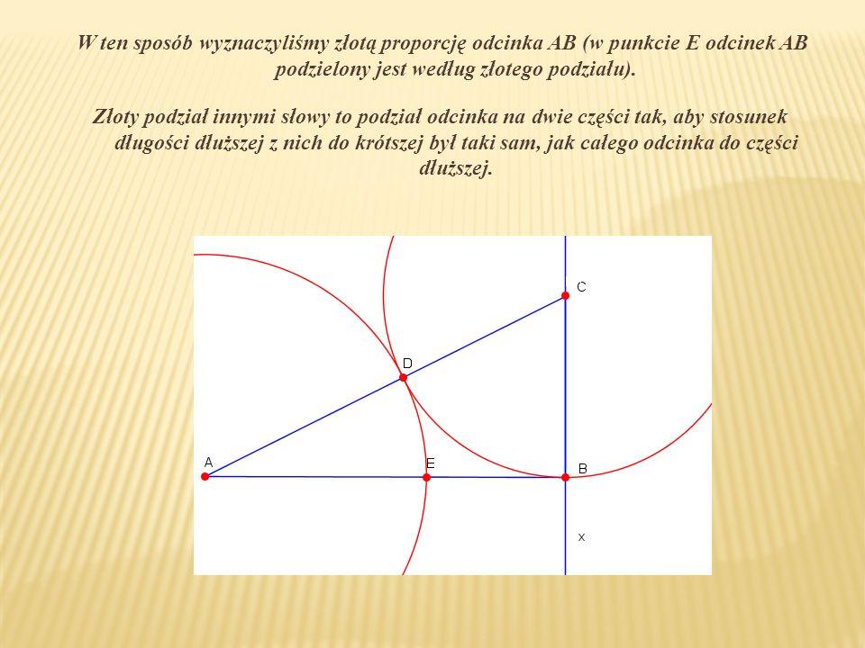 W ten sposób wyznaczyliśmy złotą proporcję odcinka AB (w punkcie E odcinek AB podzielony jest według złotego podziału). Złoty podział innymi słowy to