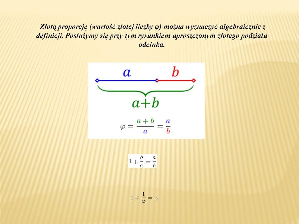 Złotą proporcję (wartość złotej liczby φ) można wyznaczyć algebraicznie z definicji. Posłużymy się przy tym rysunkiem uproszczonym złotego podziału od