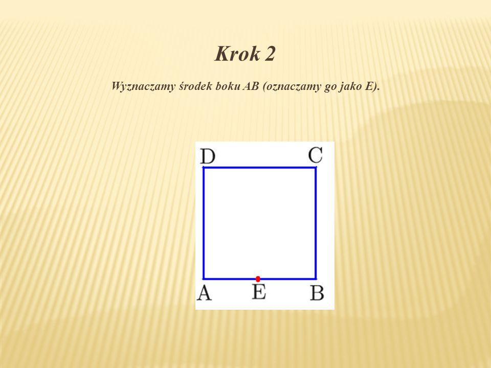 Krok 2 Wyznaczamy środek boku AB (oznaczamy go jako E).