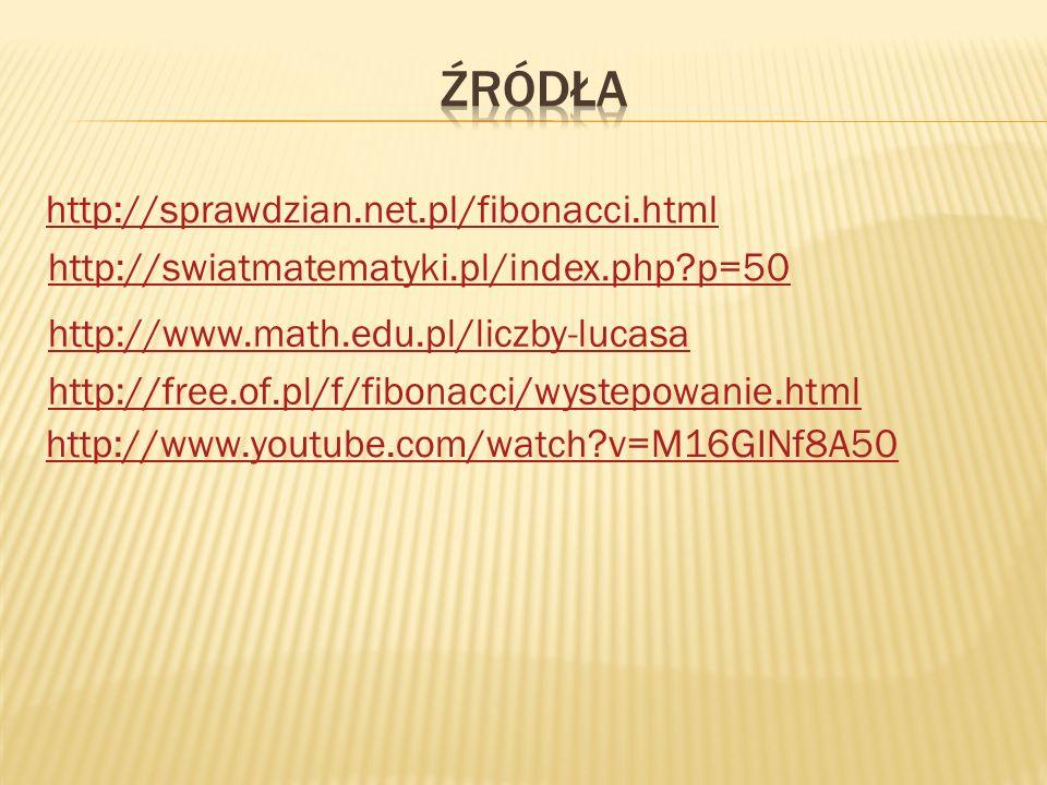 http://sprawdzian.net.pl/fibonacci.html http://www.youtube.com/watch?v=M16GINf8A50 http://swiatmatematyki.pl/index.php?p=50 http://www.math.edu.pl/lic