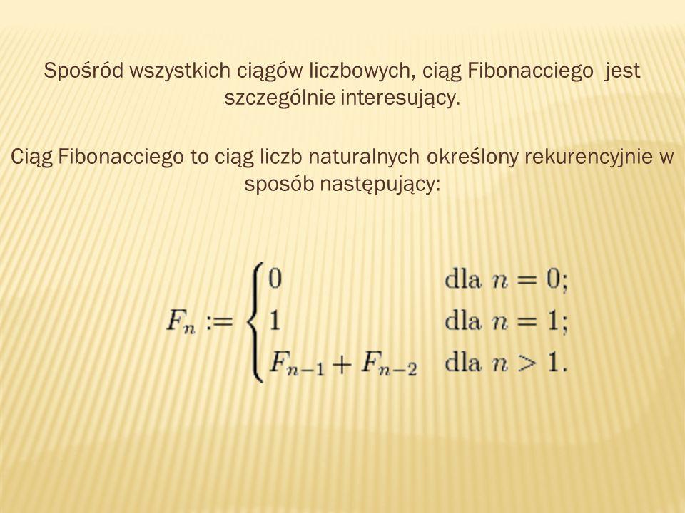 Spośród wszystkich ciągów liczbowych, ciąg Fibonacciego jest szczególnie interesujący. Ciąg Fibonacciego to ciąg liczb naturalnych określony rekurency