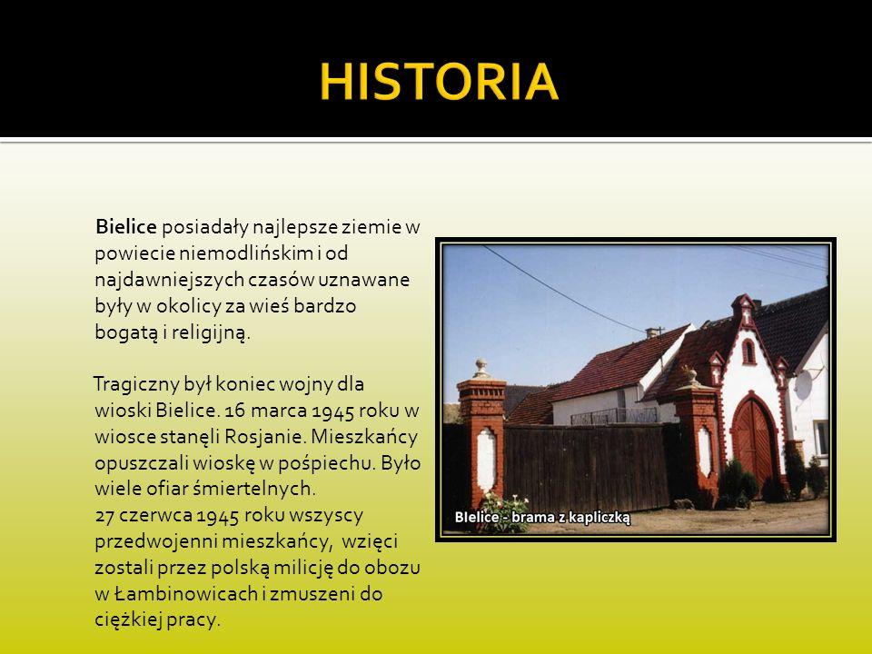 Bielice posiadały najlepsze ziemie w powiecie niemodlińskim i od najdawniejszych czasów uznawane były w okolicy za wieś bardzo bogatą i religijną. Tra