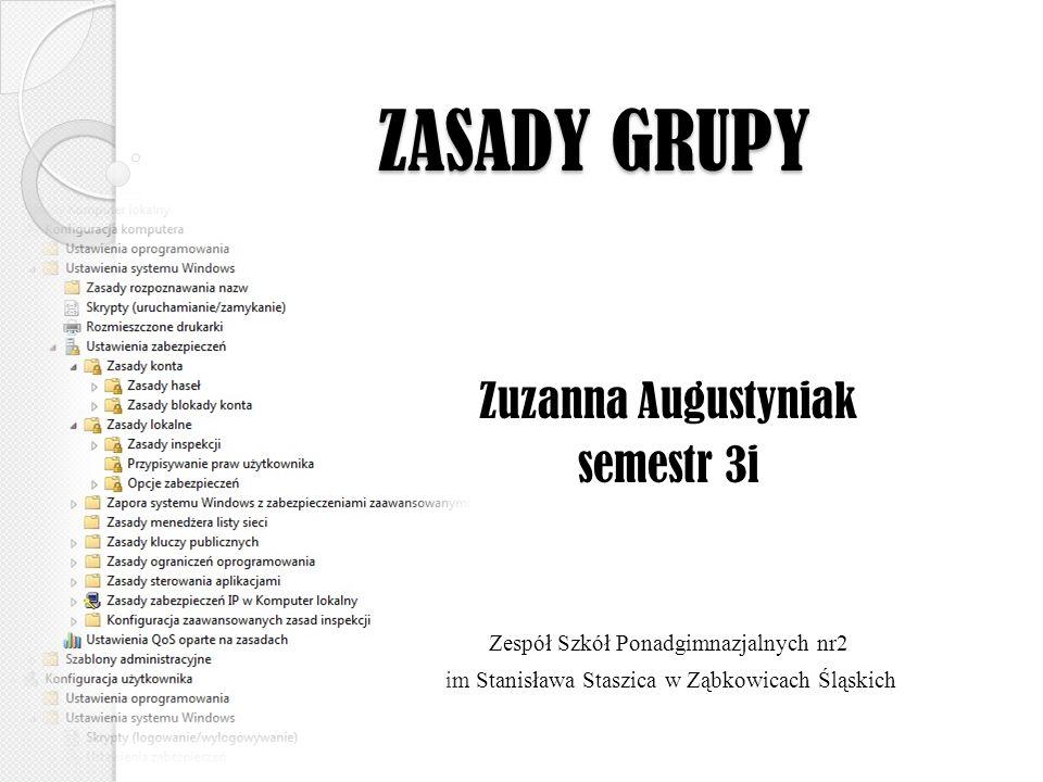 ZASADY GRUPY Zuzanna Augustyniak semestr 3i Zespół Szkół Ponadgimnazjalnych nr2 im Stanisława Staszica w Ząbkowicach Śląskich