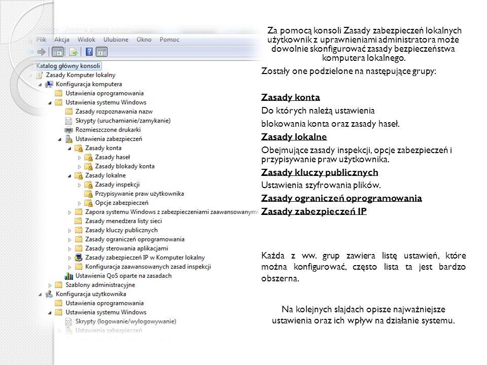 Za pomocą konsoli Zasady zabezpieczeń lokalnych użytkownik z uprawnieniami administratora może dowolnie skonfigurować zasady bezpieczeństwa komputera lokalnego.