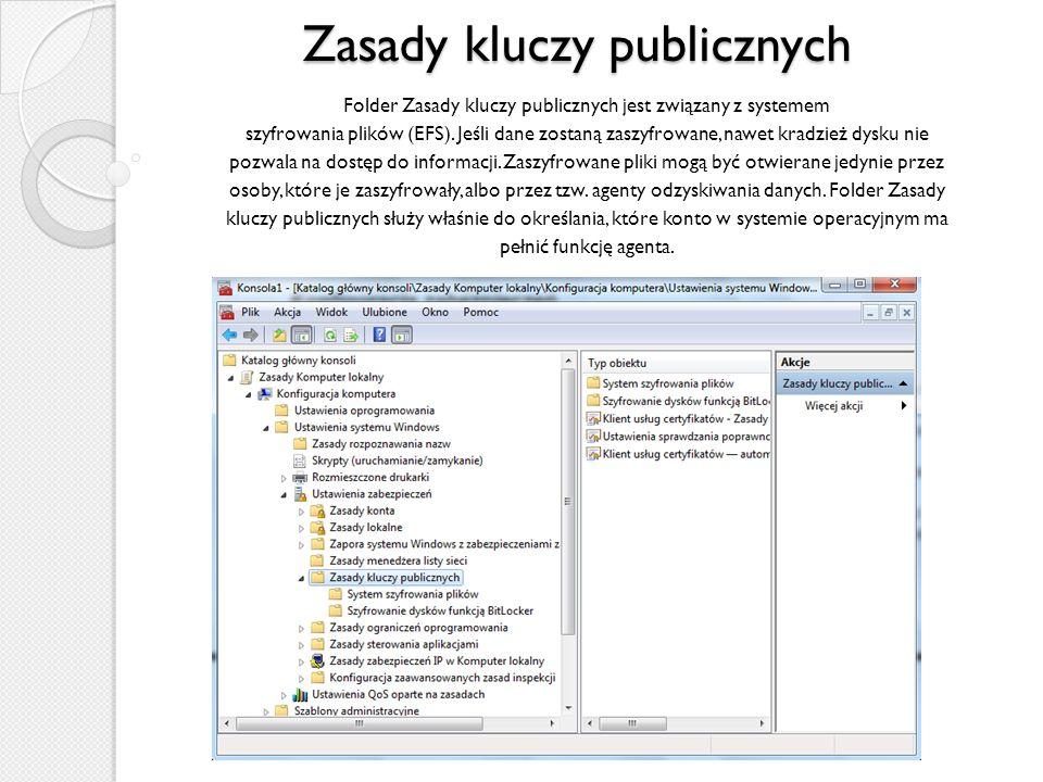 Zasady kluczy publicznych Folder Zasady kluczy publicznych jest związany z systemem szyfrowania plików (EFS). Jeśli dane zostaną zaszyfrowane, nawet k