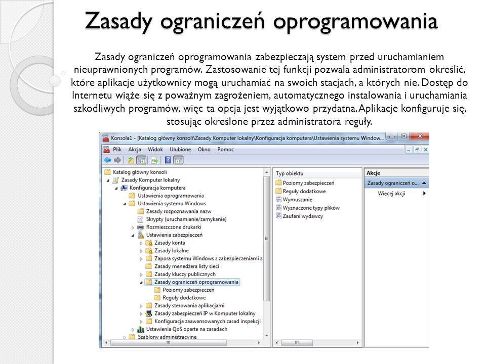 Zasady ograniczeń oprogramowania Zasady ograniczeń oprogramowania zabezpieczają system przed uruchamianiem nieuprawnionych programów. Zastosowanie tej