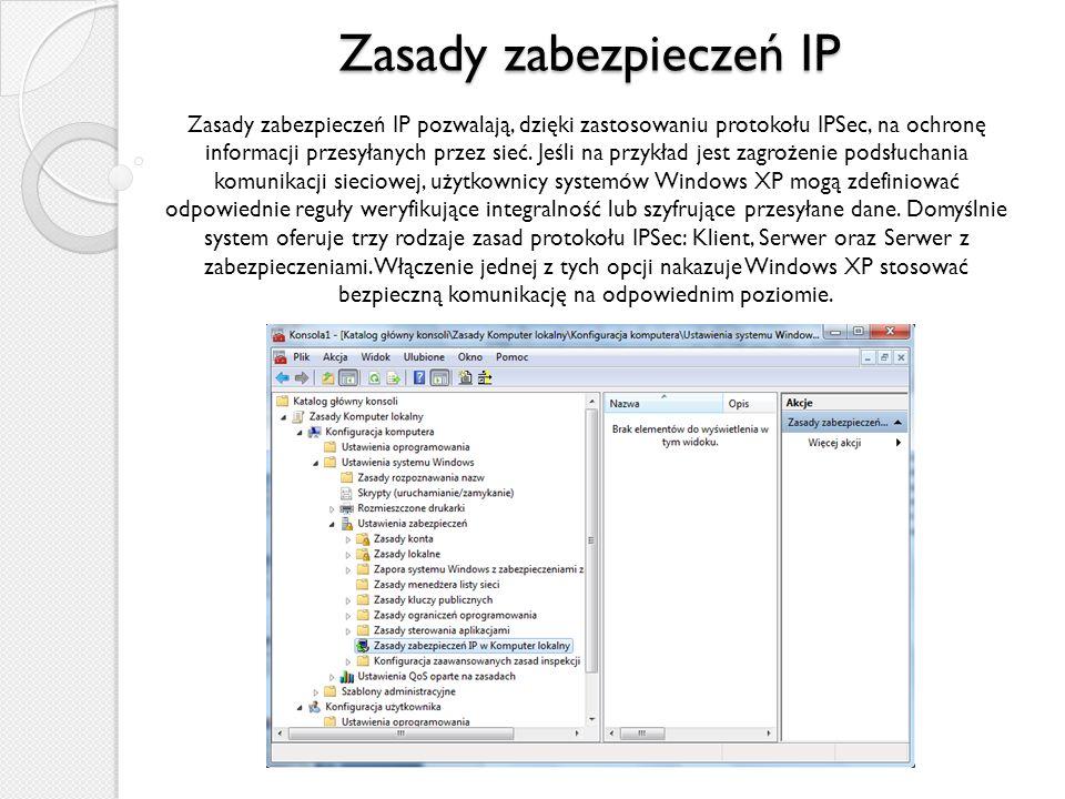 Zasady zabezpieczeń IP Zasady zabezpieczeń IP pozwalają, dzięki zastosowaniu protokołu IPSec, na ochronę informacji przesyłanych przez sieć.