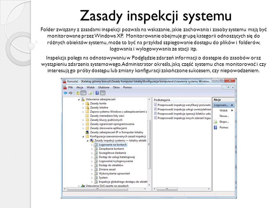 Zasady inspekcji systemu Folder związany z zasadami inspekcji pozwala na wskazanie, jakie zachowania i zasoby systemu mają być monitorowane przez Wind