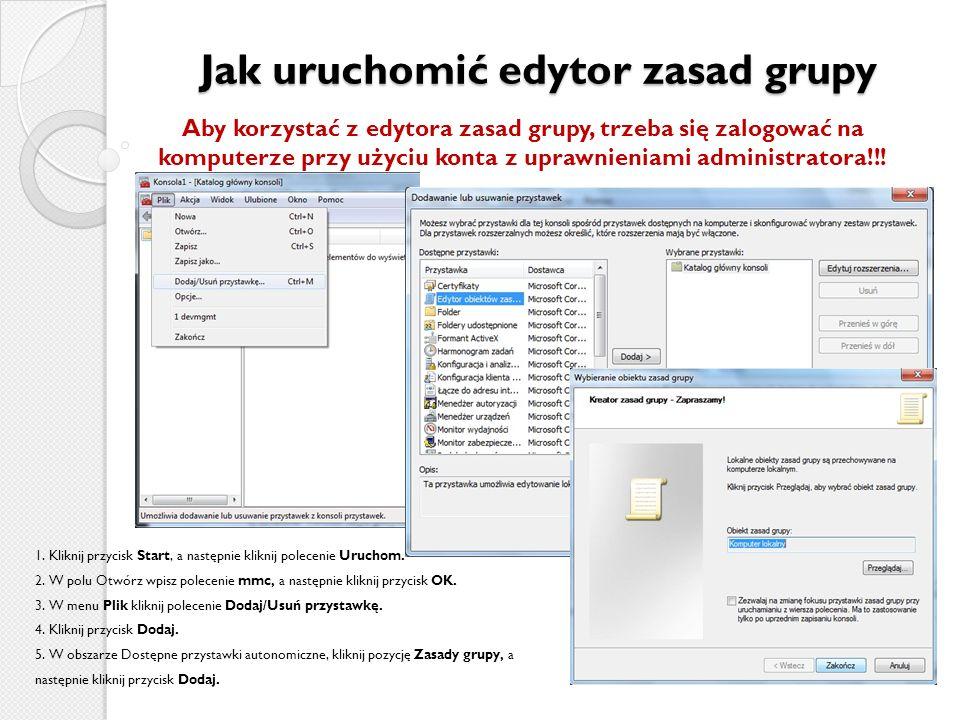 Jak uruchomić edytor zasad grupy Aby korzystać z edytora zasad grupy, trzeba się zalogować na komputerze przy użyciu konta z uprawnieniami administratora!!.