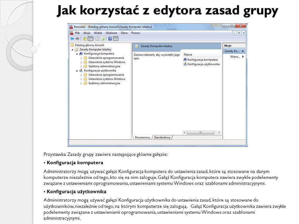 Jak korzystać z edytora zasad grupy Przystawka Zasady grupy zawiera następujące główne gałęzie: Konfiguracja komputera Administratorzy mogą używać gał