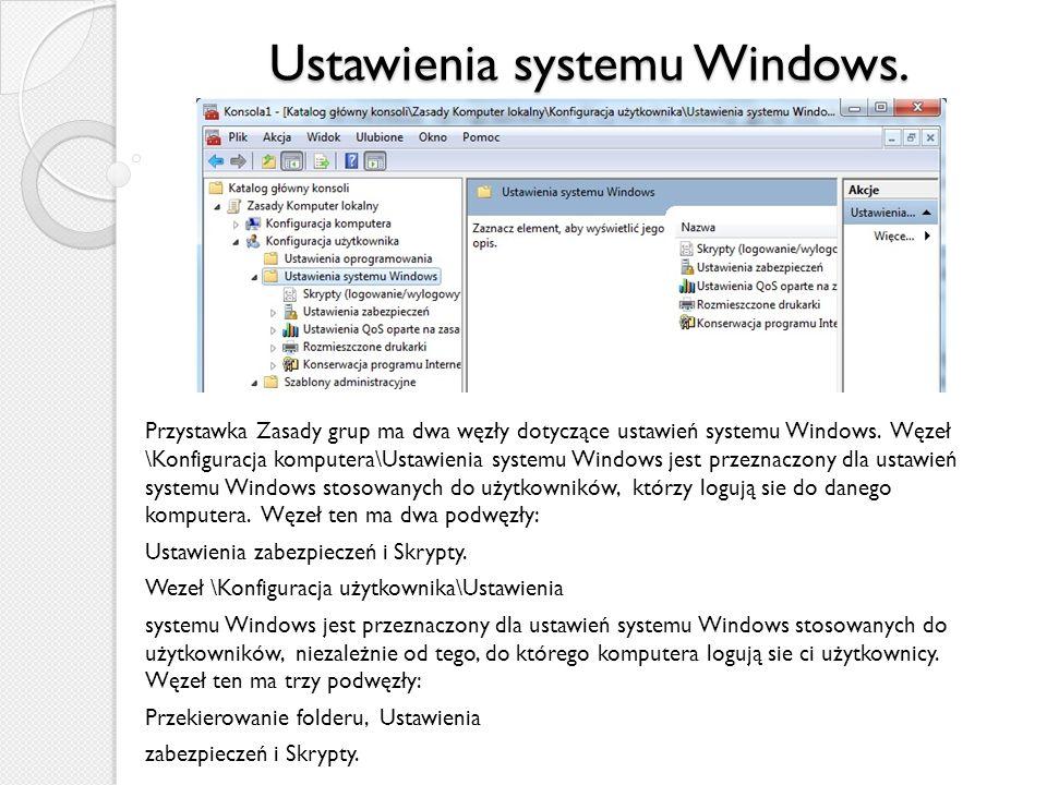 Ustawienia systemu Windows. Przystawka Zasady grup ma dwa węzły dotyczące ustawień systemu Windows. Węzeł \Konfiguracja komputera\Ustawienia systemu W