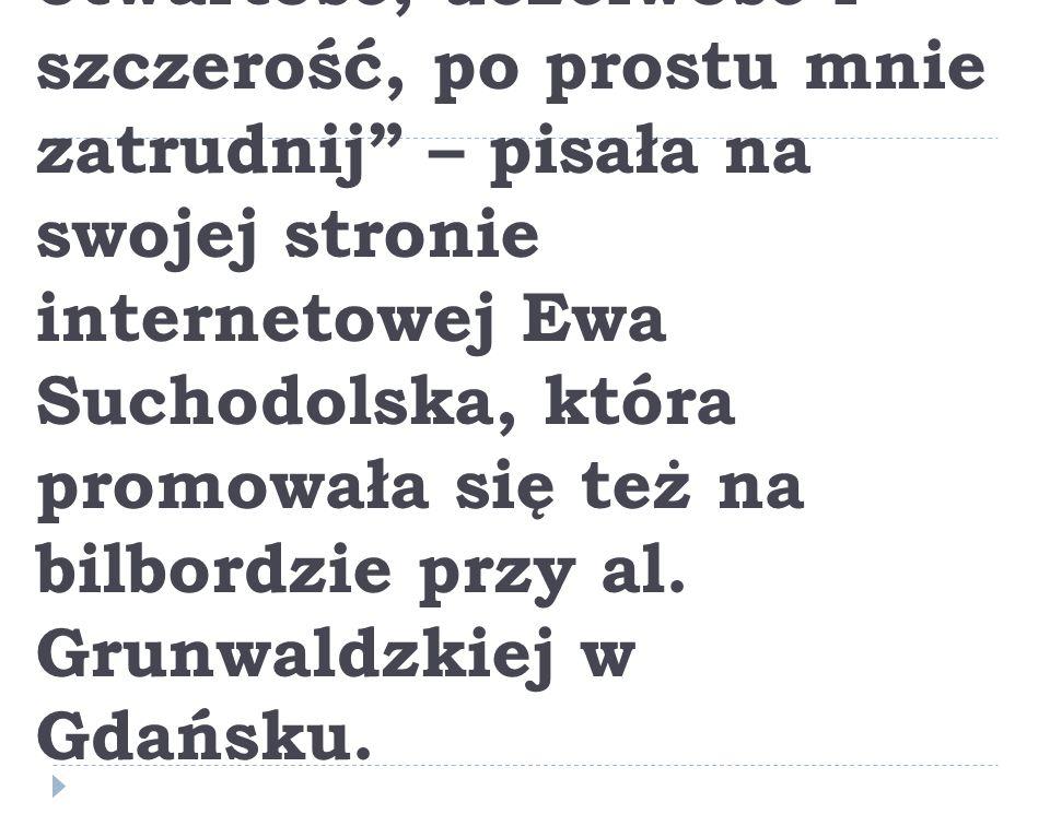 Jeśli cenisz sobie otwartość, uczciwość i szczerość, po prostu mnie zatrudnij – pisała na swojej stronie internetowej Ewa Suchodolska, która promowała