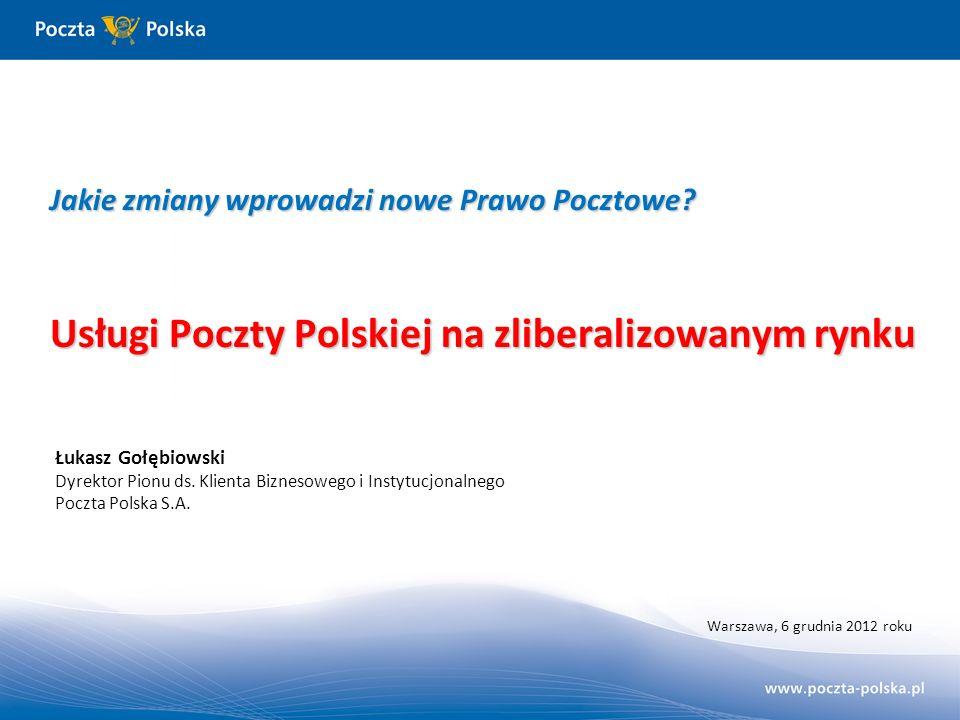 Warszawa, 6 grudnia 2012 roku Jakie zmiany wprowadzi nowe Prawo Pocztowe? Usługi Poczty Polskiej na zliberalizowanym rynku Łukasz Gołębiowski Dyrektor