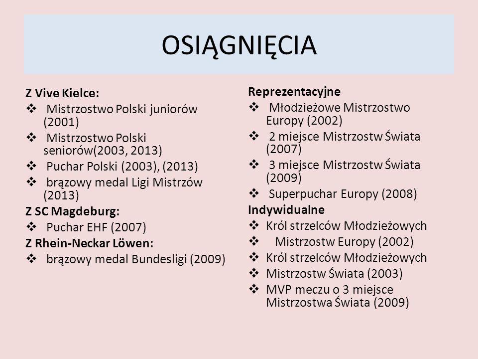 OSIĄGNIĘCIA Z Vive Kielce: Mistrzostwo Polski juniorów (2001) Mistrzostwo Polski seniorów(2003, 2013) Puchar Polski (2003), (2013) brązowy medal Ligi