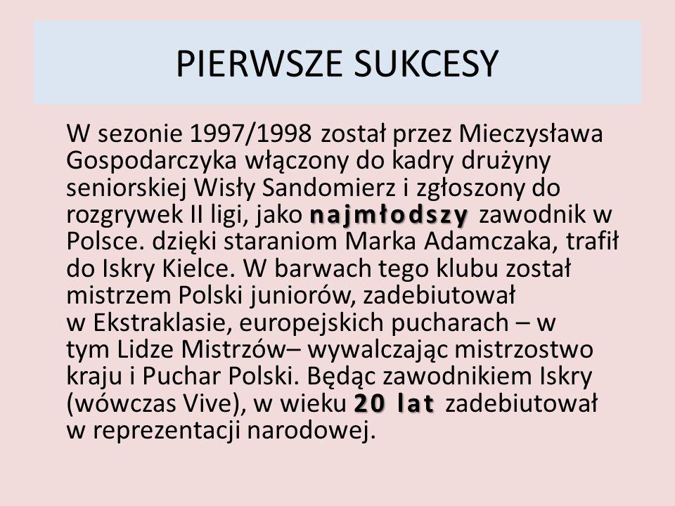 PIERWSZE SUKCESY najmłodszy 20 lat W sezonie 1997/1998 został przez Mieczysława Gospodarczyka włączony do kadry drużyny seniorskiej Wisły Sandomierz i