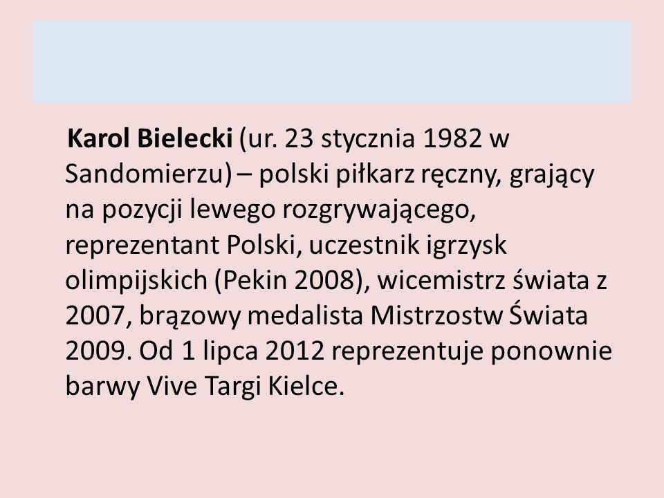 Karol Bielecki (ur. 23 stycznia 1982 w Sandomierzu) – polski piłkarz ręczny, grający na pozycji lewego rozgrywającego, reprezentant Polski, uczestnik