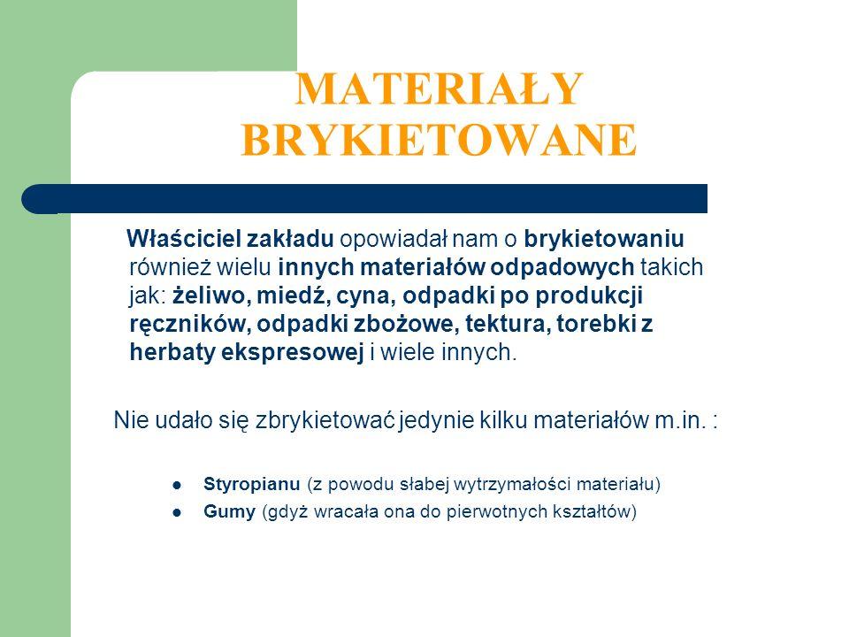 MATERIAŁY BRYKIETOWANE Właściciel zakładu opowiadał nam o brykietowaniu również wielu innych materiałów odpadowych takich jak: żeliwo, miedź, cyna, od