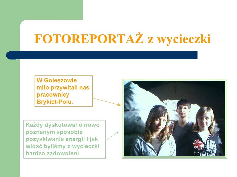 FOTOREPORTAŻ z wycieczki W Goleszowie miło przywitali nas pracownicy Brykiet-Polu. Każdy dyskutował o nowo poznanym sposobie pozyskiwania energii i ja