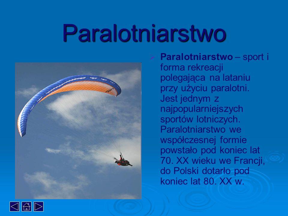 Nauka Latania Paralotniarstwo jest na tyle popularne, że w pobliżu każdego dogodnego do latania miejsca można znaleźć szkołę.