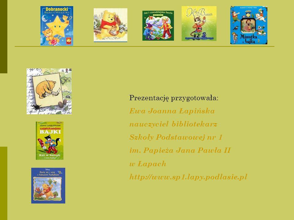 Prezentację przygotowała: Ewa Joanna Łapińska nauczyciel bibliotekarz Szkoły Podstawowej nr 1 im. Papieża Jana Pawła II w Łapach http://www.sp1.lapy.p