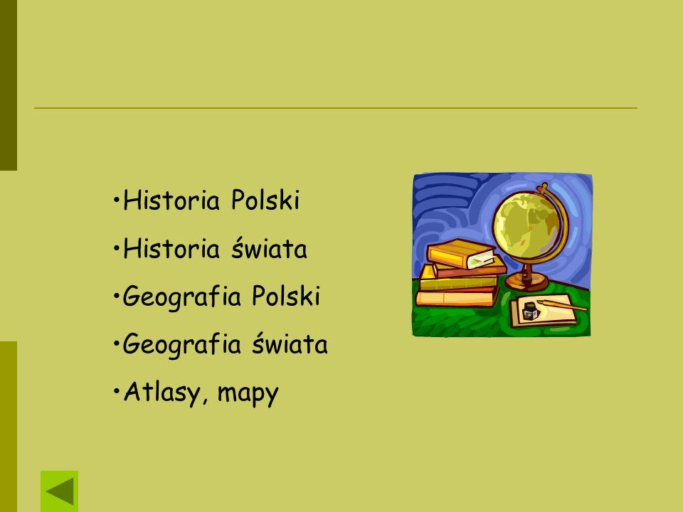 Historia Polski Historia świata Geografia Polski Geografia świata Atlasy, mapy