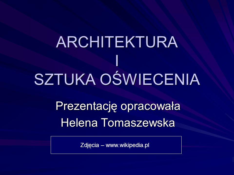 ARCHITEKTURA I SZTUKA OŚWIECENIA Prezentację opracowała Helena Tomaszewska Zdjęcia – www.wikipedia.pl