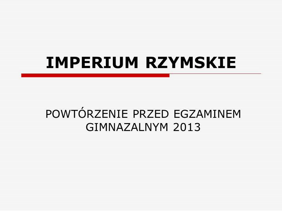 IMPERIUM RZYMSKIE POWTÓRZENIE PRZED EGZAMINEM GIMNAZALNYM 2013