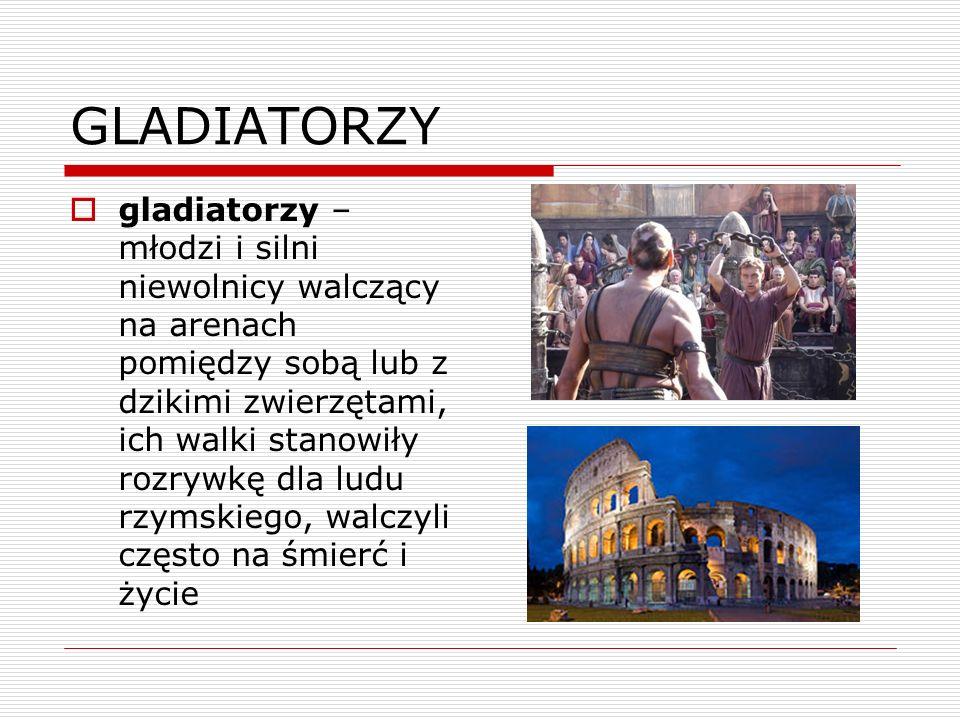 GLADIATORZY gladiatorzy – młodzi i silni niewolnicy walczący na arenach pomiędzy sobą lub z dzikimi zwierzętami, ich walki stanowiły rozrywkę dla ludu