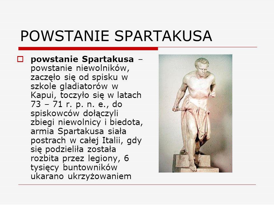 POWSTANIE SPARTAKUSA powstanie Spartakusa – powstanie niewolników, zaczęło się od spisku w szkole gladiatorów w Kapui, toczyło się w latach 73 – 71 r.