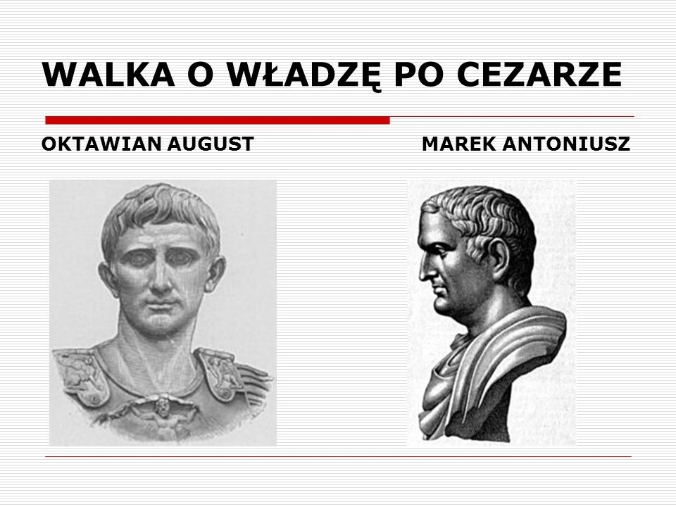 WALKA O WŁADZĘ PO CEZARZE OKTAWIAN AUGUST MAREK ANTONIUSZ