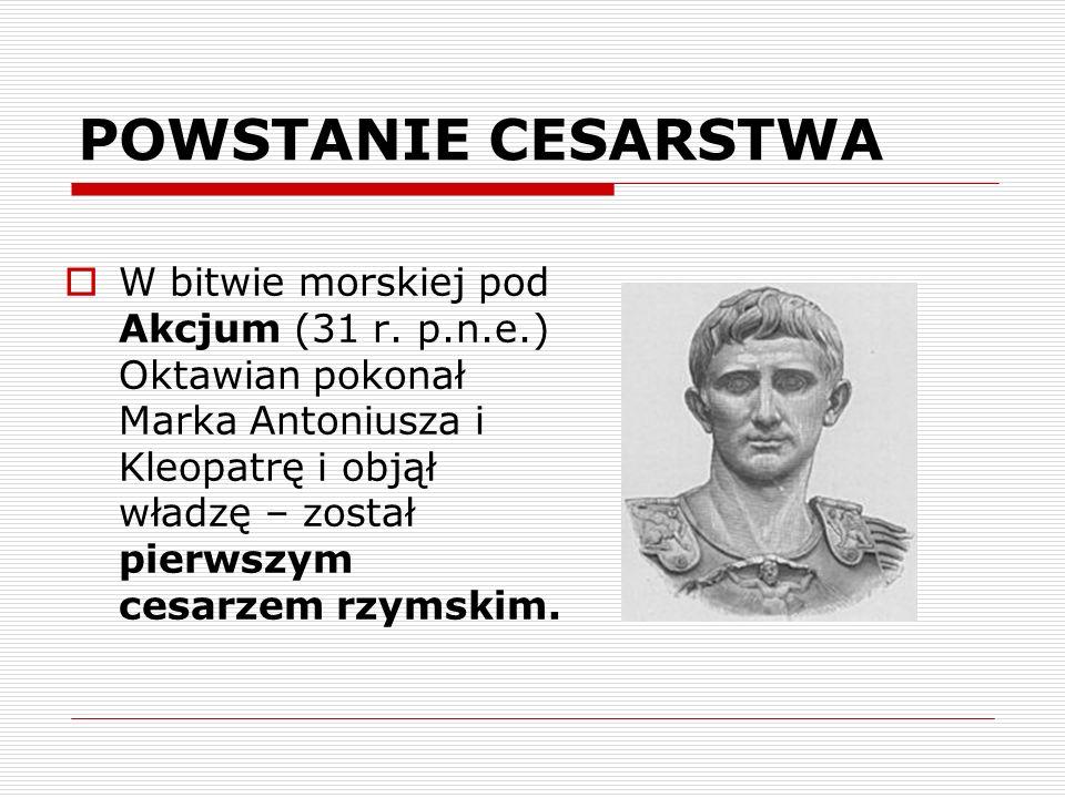 POWSTANIE CESARSTWA W bitwie morskiej pod Akcjum (31 r. p.n.e.) Oktawian pokonał Marka Antoniusza i Kleopatrę i objął władzę – został pierwszym cesarz